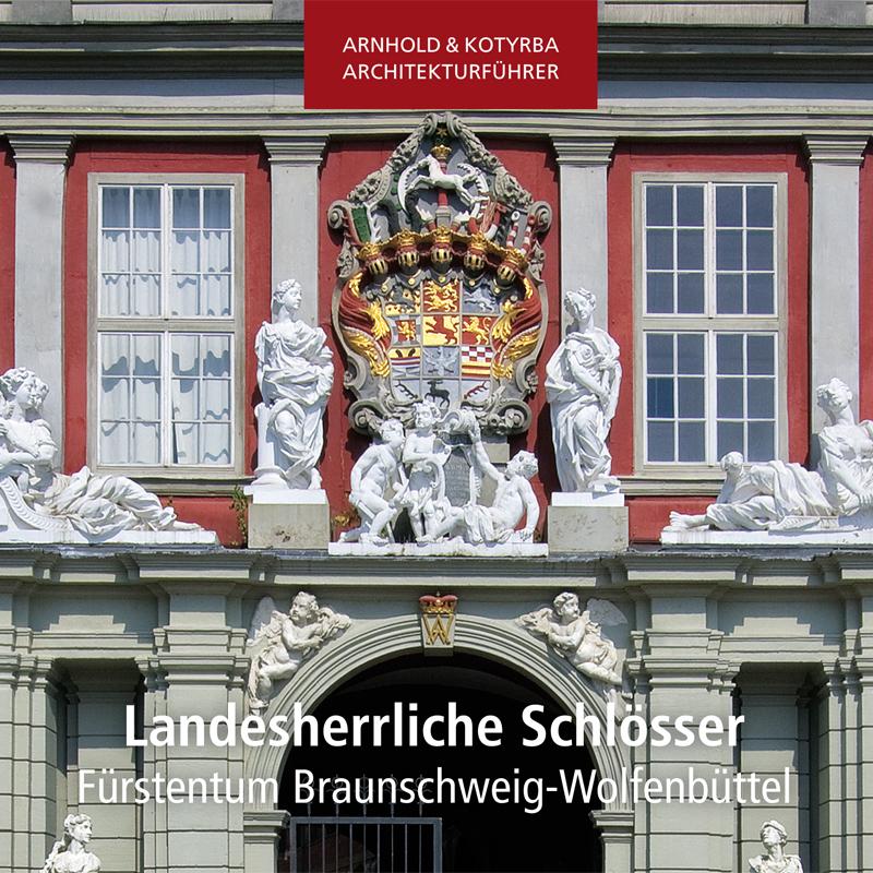 Architekturführer | Landesherrliche Schlösser - Fürstentum Braunschweig-Wolfenbüttel